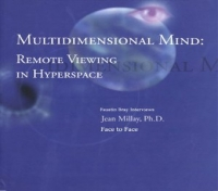 Ph.D. Jean Millay interviewed by Faustin Bray: Multidimensional Mind: Remote Viewing in Hyperspace