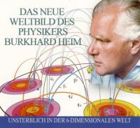 Burkhard Heim: Das neue Weltbild des Physikers Burkhard Heim (Hörbuch)