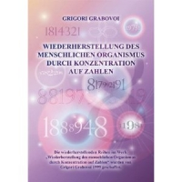 Grigori Grabovoi: Wiederherstellung des menschlichen Organismus durch Zahlen