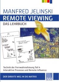 Manfred Jelinski: Remote Viewing - das Lehrbuch Teil 4, Interaktive Prozesse und Remote Influence