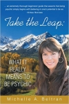 Michelle A. Beltran: Take the Leap: What It Really Means to Be Psychic