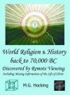 M. G. Hocking: World Religion & History Back to 70,000 BC. Discovered by Remote Viewing: Including Missing Information on the Life of Christ