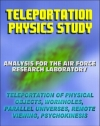 Eric W. Davis and World Spaceflight News: Teleportation Physics Study: Analysis for the Air Force Research Laboratory of Teleportation of Physical Objects, Wormholes, Parallel Universes, Remote Viewing, Psychokinesis PK, Quantum Entanglement by Air Force