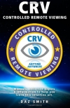 Daz Smith: CRV - Controlled Remote Viewing: Collected manuals & Information to help you learn this intuitive art