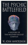 W. Adam Mandelbaum: The Psychic Battlefield: A History of the Military-Occult Complex